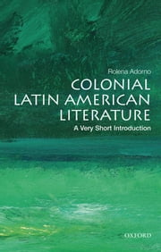 Colonial Latin American Literature: A Very Short Introduction ebook by Rolena Adorno