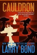 Cauldron ebook by Larry Bond, Patrick Larkin