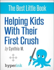Your Child's First Crush - What It Means and How To Talk About It ebook by Cynthia  Malu