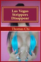 Las Vegas Strippers Disappear ebook by Thomas Chi