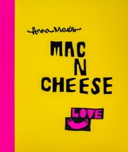 Anna Mae's Mac N Cheese - Recipes from London's legendary street food truck ebook by Anna Clark, Tony Solomon