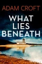 What Lies Beneath ebook by Adam Croft