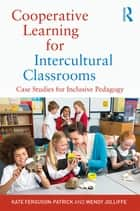 Cooperative Learning for Intercultural Classrooms - Case Studies for Inclusive Pedagogy ebook by Kate Ferguson-Patrick, Wendy Jolliffe