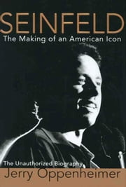 Seinfeld - The Making of an American Icon ebook by Jerry Oppenheimer