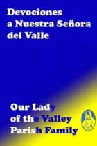 Devociones a Nuestra Señora del Valle ebook by OurLadyoftheValley ParishFamily