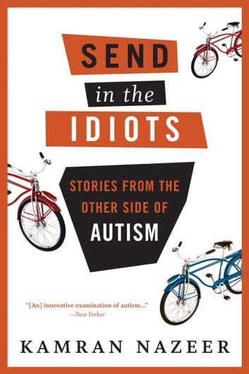 Send in the Idiots - Stories from the Other Side of Autism ebook by Kamran Nazeer