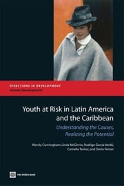 Youth at Risk in Latin America and the Caribbean: Understanding the Causes, Realizing the Potential ebook by Cunningham, Wendy