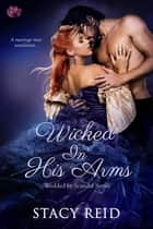Wicked in His Arms ebook door Stacy Reid