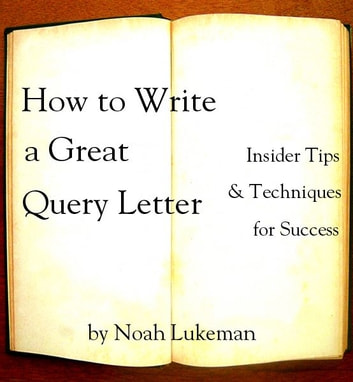How to write a great query letter ebook by noah lukeman how to write a great query letter insider tips and techniques for success ebook by expocarfo Images