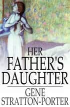 Her Father's Daughter ebook by Gene Stratton-Porter