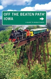 Iowa Off the Beaten Path(r): A Guide to Unique Places ebook by Erickson, Lori