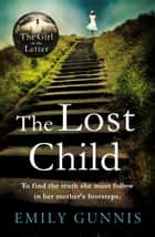 The Lost Child - From the bestselling author of The Girl in the Letter ebook by Emily Gunnis