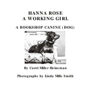 Hanna Rose:A Working Girl, A Bookshop Canine (Dog) ebook by Heineman,Carol Miller
