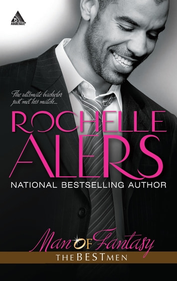 Man of Fantasy (Mills & Boon Kimani Arabesque) (The Best Men, Book 5) ebook by Rochelle Alers
