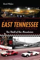A History of East Tennessee Auto Racing ebook by David McGee