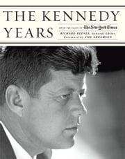 The Kennedy Years: From the Pages of The New York Times - From the Pages of The New York Times ebook by Richard Reeves,Jill Abramson