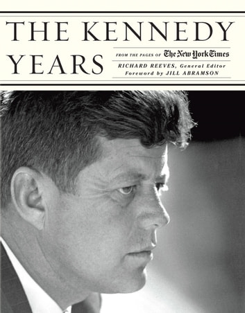 The Kennedy Years: From the Pages of The New York Times ebook by