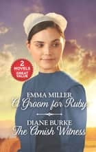 A Groom for Ruby and The Amish Witness - A Groom for Ruby\The Amish Witness eBook by Emma Miller, Diane Burke