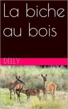 La biche au bois ebook by Delly