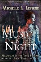 Music In The Night - Guardians of the Time Stream, #3 ebook by Michelle Levigne
