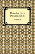 Plutarch's Lives (Volume 2 of 2) ebook by Plutarch