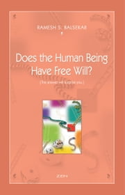 Does The Human Being Have Free Will? ebook by Ramesh S. Balsekar