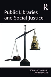 Public Libraries and Social Justice ebook by John Pateman,John Vincent