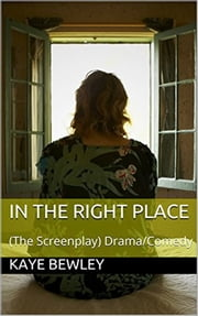 In The Right Place - A screenplay - comedy/drama ebook by Kaye Bewley