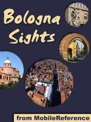 Bologna Sight: a travel guide to the top 35+ attractions in Bologna, Italy (Mobi Sights) ebook by MobileReference