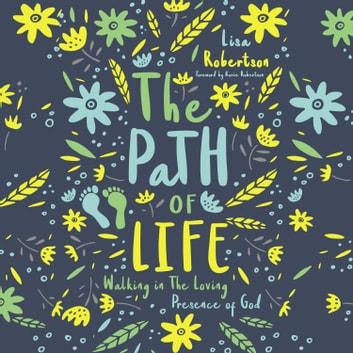 The Path of Life - Walking in the Loving Presence of God audiobook by Lisa N. Robertson
