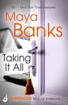 Taking It All: Surrender Trilogy Book 3 ebook by Maya Banks