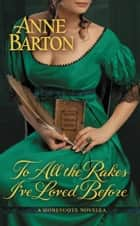 To All the Rakes I've Loved Before ebook by Anne Barton