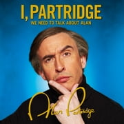 I, Partridge: We Need To Talk About Alan audiobook by Alan Partridge