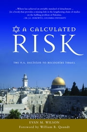 A Calculated Risk - The U.S. Decision to Recognize Israel ebook by Evan M. Wilson