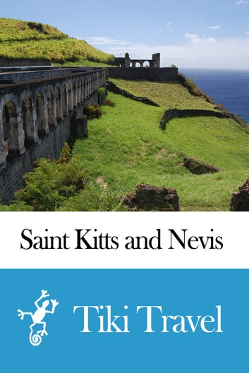 Saint Kitts and Nevis Travel Guide - Tiki Travel ebook by Tiki Travel