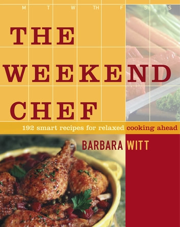 The Weekend Chef - 192 Smart Recipes for Relaxed Cooking Ahead ebook by Barbara Witt
