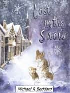 Lost in the Snow ebook by Michael R Beddard