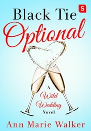 Black Tie Optional - A Wild Wedding Novel ebook by Ann Marie Walker