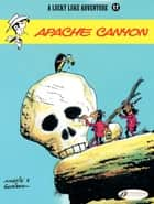 Lucky Luke - Volume 17 - Apache Canyon ebook by René Goscinny, Morris