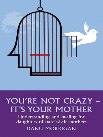 You're Not Crazy - It's Your Mother ebook by Danu Morrigan