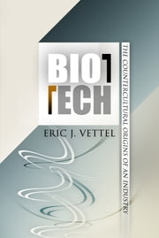 Biotech - The Countercultural Origins of an Industry ebook by Eric J. Vettel