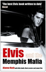 Elvis and the Memphis Mafia ebook by Alanna Nash