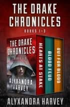 The Drake Chronicles Books 1–3 - Hearts at Stake, Blood Feud, and Out for Blood ebook by Alyxandra Harvey
