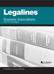 Legalines on Business Associations, Keyed to Klein, 8th ebook by Gloria A Aluise,Publishers Editorial Staff