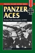 Panzer Aces I - German Tank Commanders of WWII ebook by Franz Kurowski, David Johnston