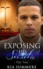 Exposing His Secrets 2 - The Ramon Lucas Scandal, #2 ebook by Kia Summers