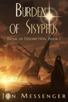 Burden of Sisyphus (Brink of Distinction book #1) ebook by Jon Messenger
