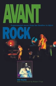 Avant Rock - Experimental Music from the Beatles to Bjork ebook by Bill Martin,Robert Fripp