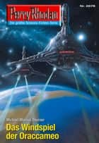 "Perry Rhodan 2678: Das Windspiel der Oraccameo - Perry Rhodan-Zyklus ""Neuroversum"" ebook by Michael Marcus Thurner"