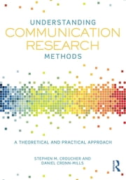 Understanding Communication Research Methods - A Theoretical and Practical Approach ebook by Stephen M. Croucher,Daniel Cronn-Mills